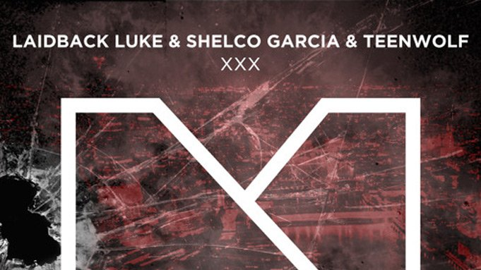 Laidback Luke & Shelco Garcia & Teenwolf - XXX