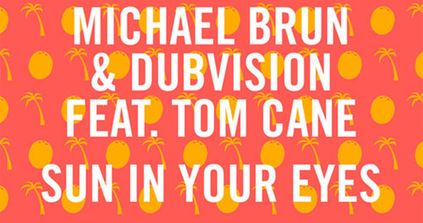 Michael Brun & DubVision ft. Tom Cane - Sun In Your Eyes