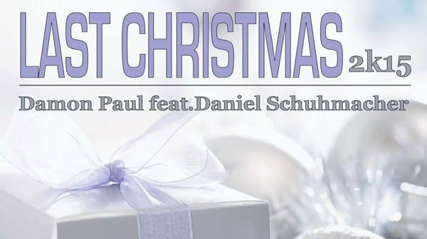 Damon Paul feat. Daniel Schuhmacher - Last Christmas 2K15