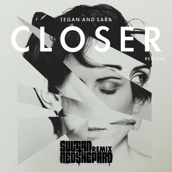 Tegan & Sara- Closer (Sultan + Ned Shepard Remix)