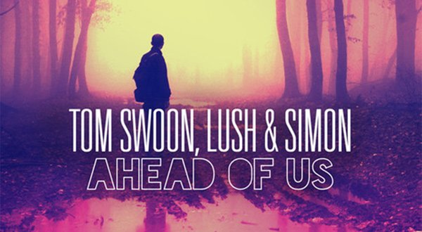 Tom Swoon, Lush & Simon - Ahead of Us Download