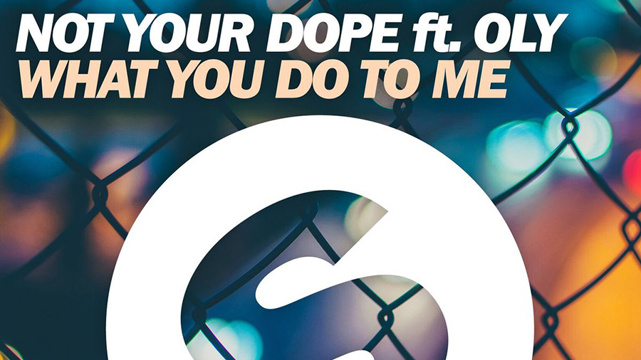 Not your Dope - What You Do To Me (feat. Oly)