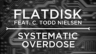 Flatdisk feat. C.Todd.Nielsen - Systematic Overdose