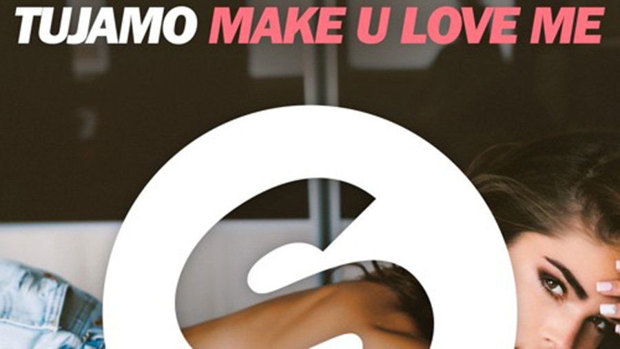 Tujamo - Make U Love Me