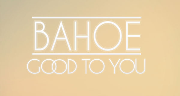 Bahoe - Good to you
