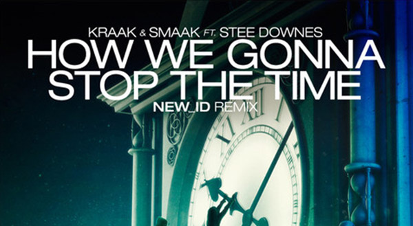 Kraak & Smaak - How We Gonna Stop The Time feat. Stee Downes (NEW_ID Remix)
