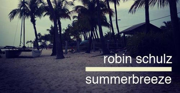 Robin Schulz - Summerbreeze DJ Mix (FREE DOWNLOAD + Tracklist)
