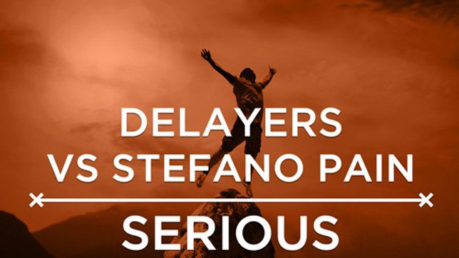 Delayers vs. Stefano Pain - Serious
