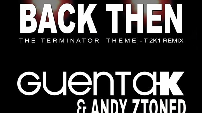 Guenta K & Andy Ztoned - Back Then (Terminator Theme) [T 2k1 Remixes]