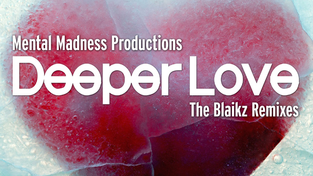 Mental Madness Productions - Deeper Love (The Blaikz Remixes)