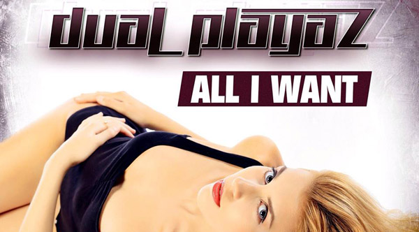 Dual Playaz - All I Want