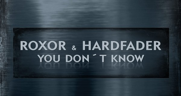 Roxor & Hardfader - You Don't Know Download