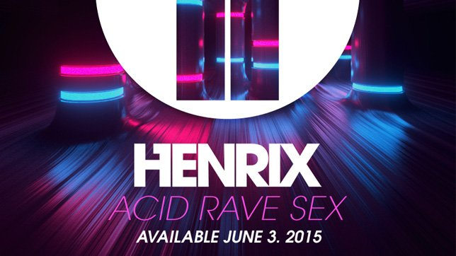Henrix - Acid, Rave, Sex (+ Contest)