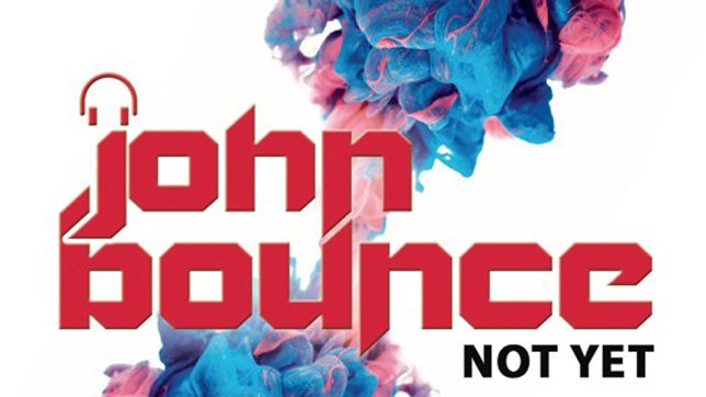John Bounce - Not Yet