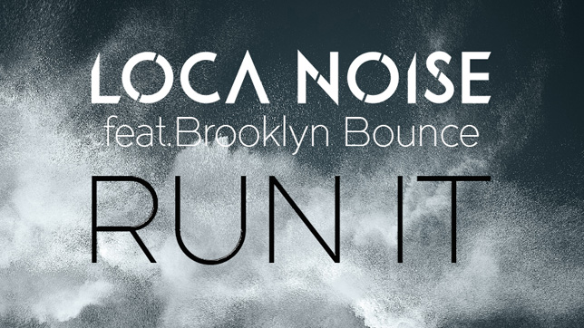 Loca Noise feat. Brooklyn Bounce - Run It
