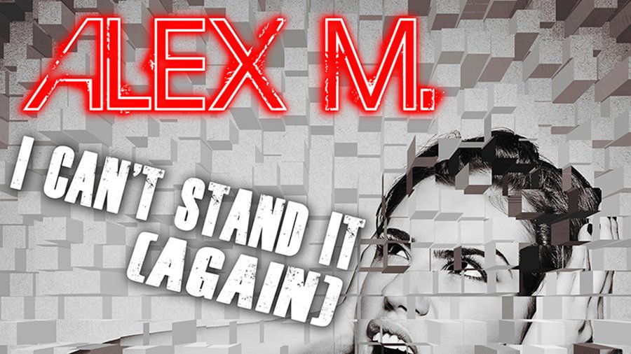 Alex M. - I Can't Stand It (Again)