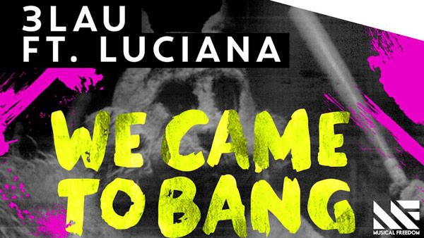 3LAU - We Came To Bang feat. Luciana