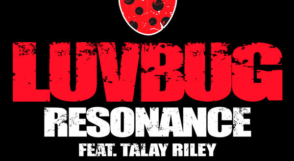 Luvbug feat. Talay Riley - Resonance