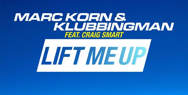 Marc Korn & Klubbingman feat. Craig Smart - Lift Me Up