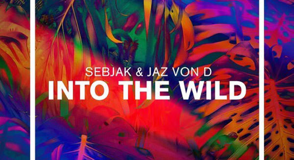 Sebjak & Jaz Von D - Into The Wild