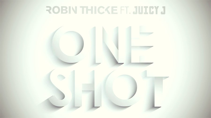 Robin Thicke feat. Juicy J – One Shot