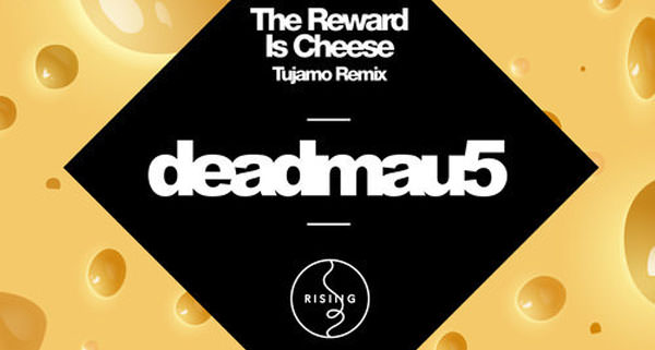 Deadmau5 – The Reward is Cheese (Tujamo Remix)
