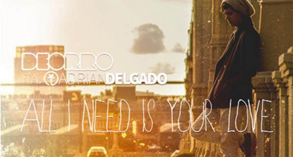 Deorro & Adrian Delgado - All I Need Is Your Love