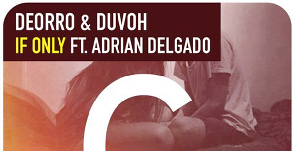 Deorro & Duvoh Feat. Adrian Delgado - If Only