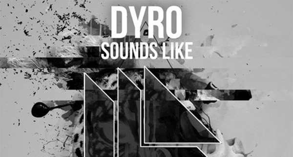 Dyro - Sounds Like