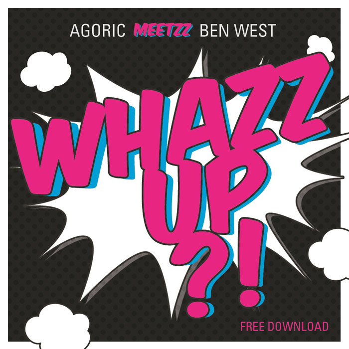 AGORIC meets BEN WEST - WHAZZ UP