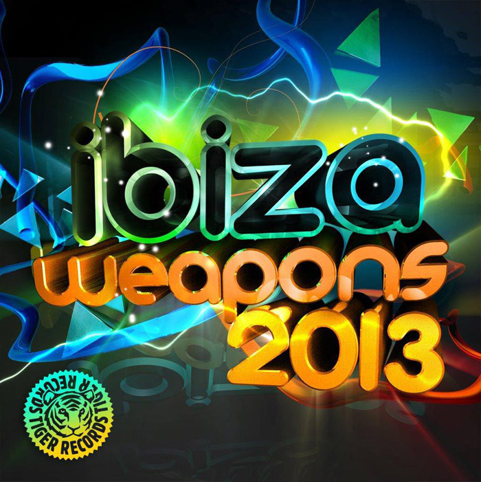 Tiger Records Presents Ibiza Weapons 2013
