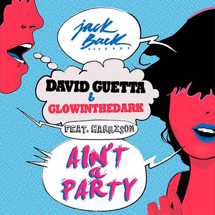 David Guetta & GlowInTheDark feat. Harrison - Ain't A Party