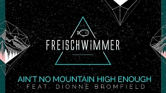 Freischwimmer feat. Dionne Bromfield - Ain't No Mountain High Enough