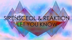 SirensCeol and Reaktion Ft. The Eden Project - Let You Know