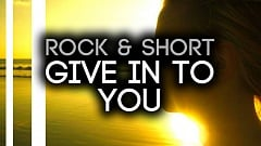 Rock & Short - Give In To You