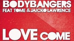 Bodybangers feat. Tome & Jaicko Lawrence - Love Come Down