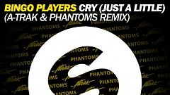 Bingo Players - Cry (Just A Little) (A - Trak And Phantoms Remix)