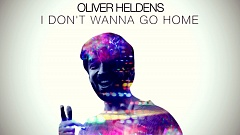 Oliver Heldens - I Don't Wanna Go Home
