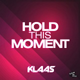 Klaas - Hold This Moment