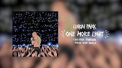 Linkin Park One More Light Steve Aoki Chester Forever