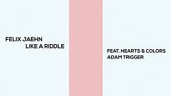 Felix Jaehn feat. Hearts & Colors, Adam Trigger - Like A Riddle