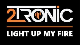 Neu in der DJ-Promo: 2TRONIC - Light Up My Fire (2REMIXES)