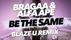 Bragaa & ALFA APE- Be The Same (Blaze U Remix)