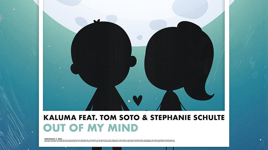 KALUMA feat. TOM SOLTO & Stephanie Schulte – Out Of My Mind