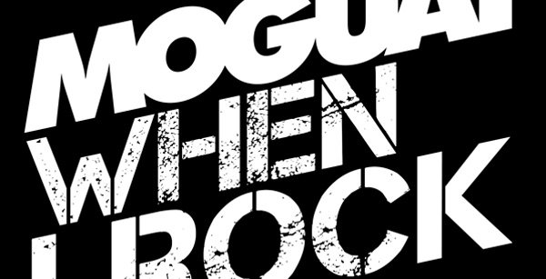 MOGUAI - When I Rock