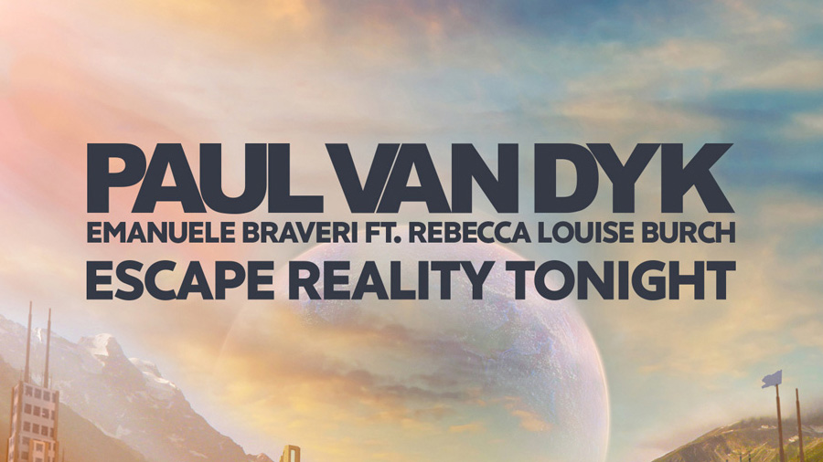 Paul van Dyk & Emanuele Braveri feat. Rebecca Louise Burch - Escape Reality Tonight
