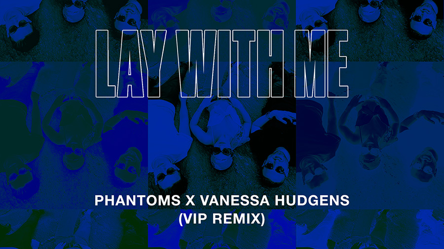 Phantoms feat. Vanessa Hudgens - Lay With Me (VIP Mix)