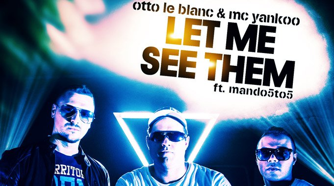 Otto Le Blanc & MC Yankoo feat. Mando 5to5 - Let Me See Them