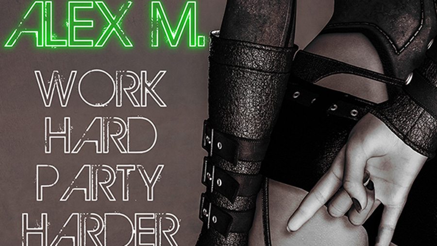 Alex M. - Work Hard Party Harder