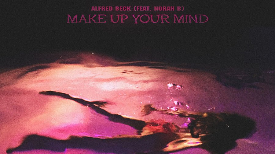 Alfred Beck feat. Norah B. - Make up Your Mind